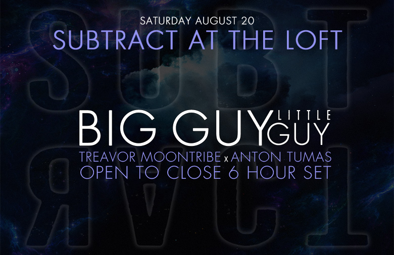 Subtract At The Loft • BIG GUY little guy 6 Hour Set