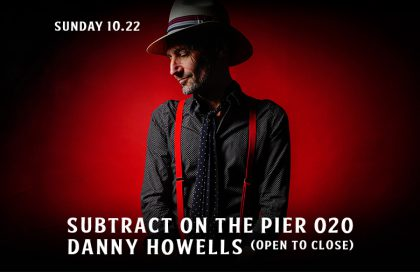 Subtract On The Pier 021: Danny Howells (Open To Close)
